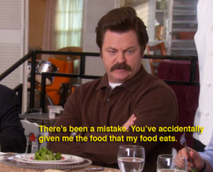 Ron Swanson, you are my Oprah.